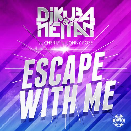 Dj Kuba & Neitan vs Cherry ft. Jonny Rose - Escape with me