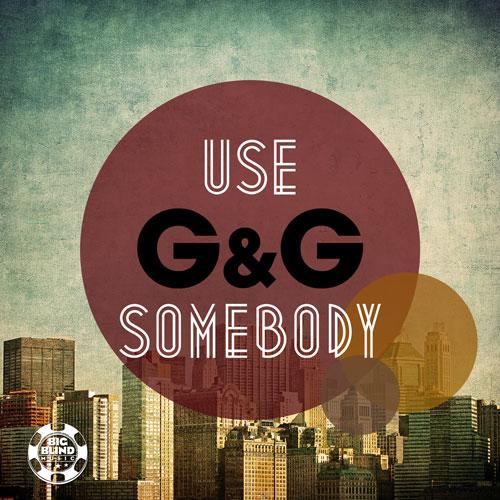 G & G - Use Somebody
