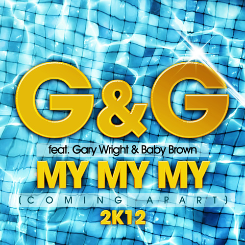 G & G feat. Gary Wright & Baby Brown - My My My 2K12 (Coming Apart)