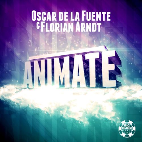 Oscar de la Fuente & Florian Arndt - Animate