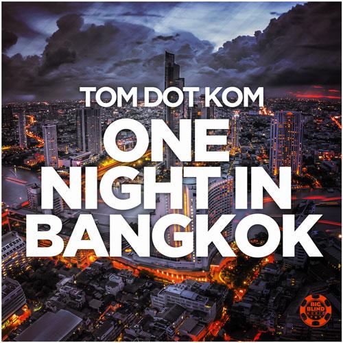 Tom Dot Kom - One Night in Bangkok
