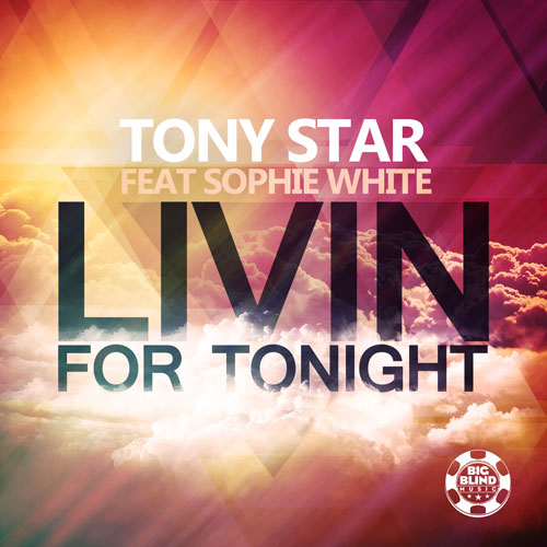 Tony Star feat. Sophie White - Livin For Tonight