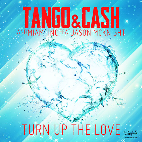 Tango & Cash and Miami Inc feat. Jason McKnight - Turn up the Love