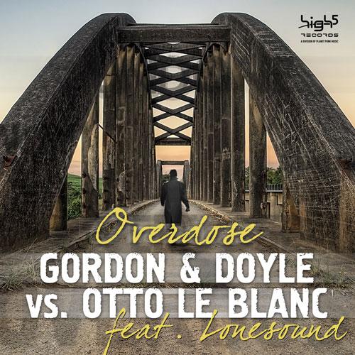 Gordon & Doyle vs. Otto Le Blanc ft. Lonesound - Overdose