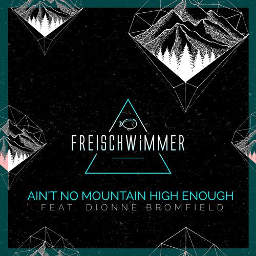 Freischwimmer feat Dionne Bromfield - Aint No Mountain High Enough
