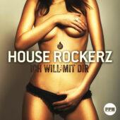 House Rockerz - Ich will mit Dir