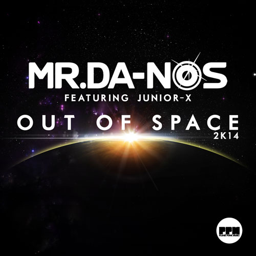 Mr.Da-Nos feat. Junior-X - Out Of Space 2K14