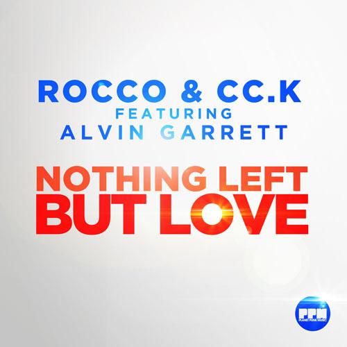 Rocco & CCK featuring Alvin Garrett - Nothing Left But Love