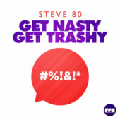 Steve 80 – Get Nasty Get Trashy