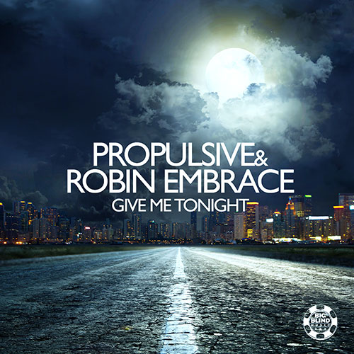 Propulsive & Robin Embrace – Give Me Tonight