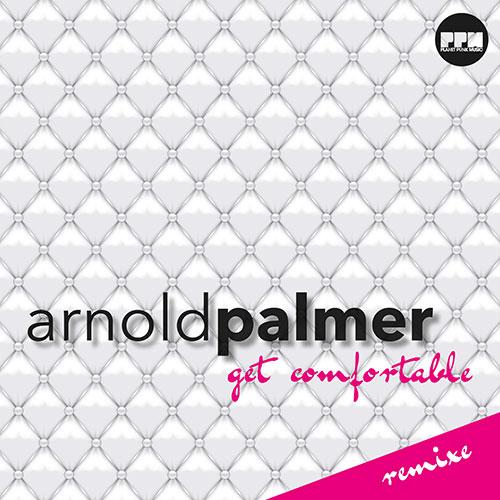 Arnold Palmer – Get Comfortable (Remixes)