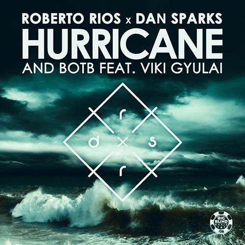 Roberto Rios x Dan Sparks & BOTB ft. Viki Gyulai - Hurricane