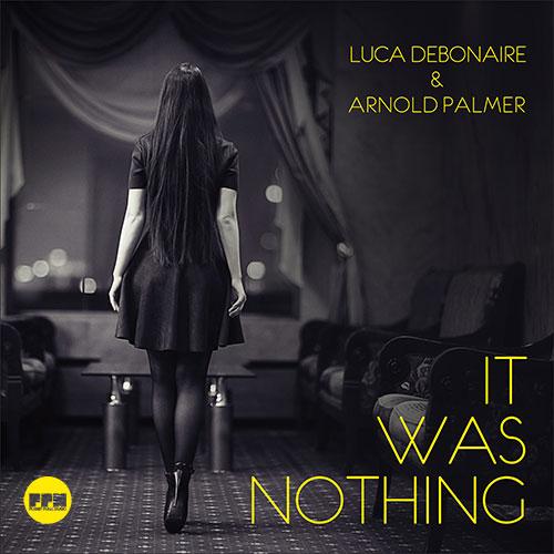 Luca Debonaire & Arnold Palmer – It was Nothing
