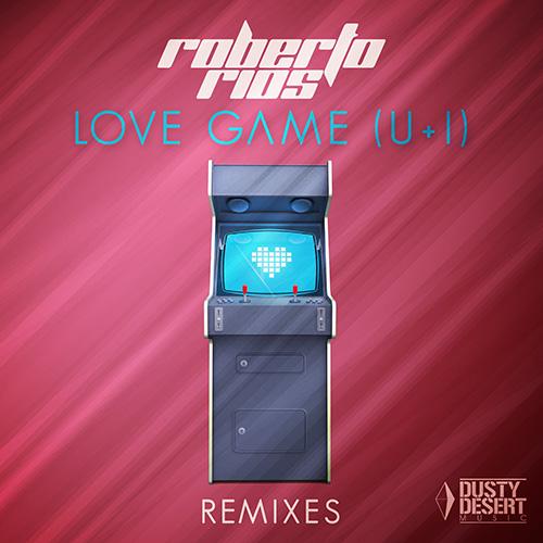 Roberto Rios – Love Game (U+I) Remixes