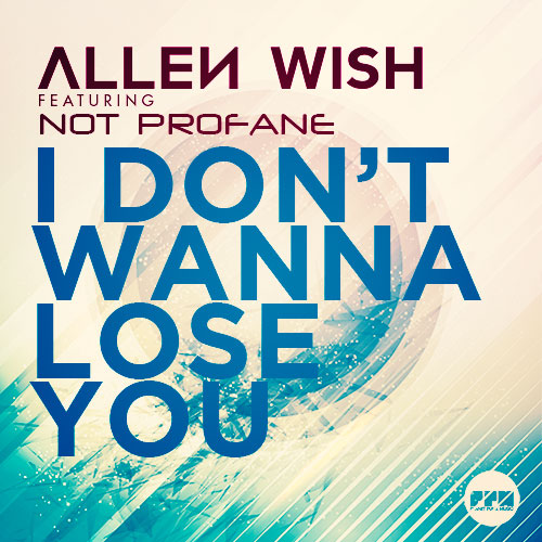 Allen Wish ft. Not Profane - I Don't wanna lose you
