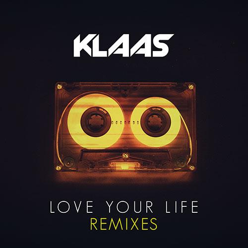 Klaas – Love Your Life (Remixes)