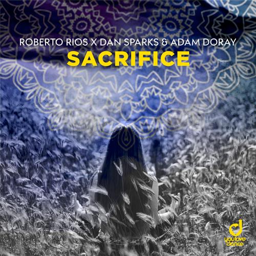Roberto Rios x Dan Sparks & Adam Doray - Sacrifice