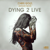 Chris Gold feat. Anthony Meyer – Dying 2 Live