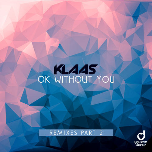 Klaas – Ok Without You (Remixes Part 2)
