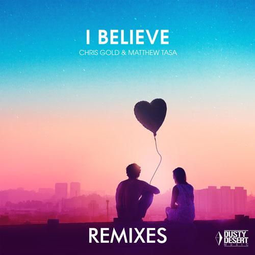 Chris Gold & Matthew Tasa – I Believe (Crystal Rock & Marc Kiss Remix)