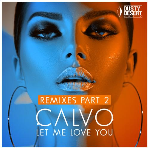 Calvo – Let Me Love You (Remixes Part 2)