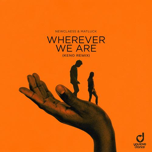 Newclaess & Matluck – Wherever We Are (Keno Remix)