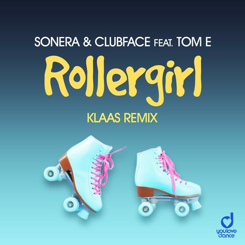 Sonera & Clubface feat. Tom E – Rollergirl (Klaas Remix)