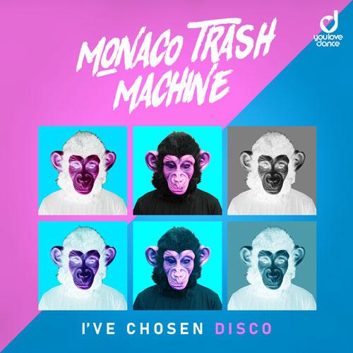 Monaco Trash Machine – I've Chosen Disco