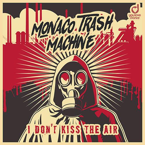 Monaco Trash Machine – I Don't Kiss The Air