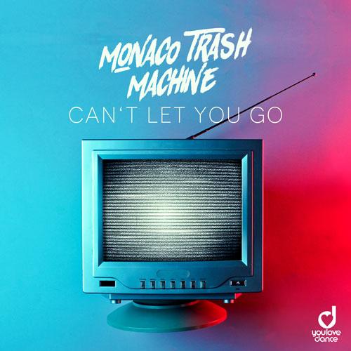 Monaco Trash Machine - Can't let you go