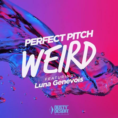 Perfect Pitch feat. Luna Genevois - Weird
