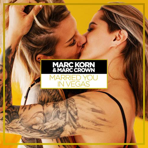 Marc Korn & Marc Crown – Married you in Vegas