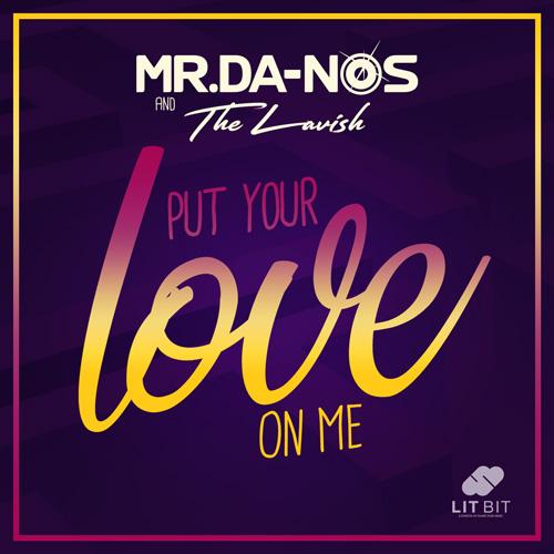 Mr.Da-Nos & The Lavish – Put Your Love On Me