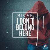 MICAH - I Don't Belong Here