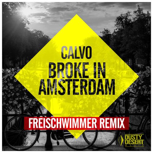 Calvo – Broke in Amsterdam (Freischwimmer Remix)