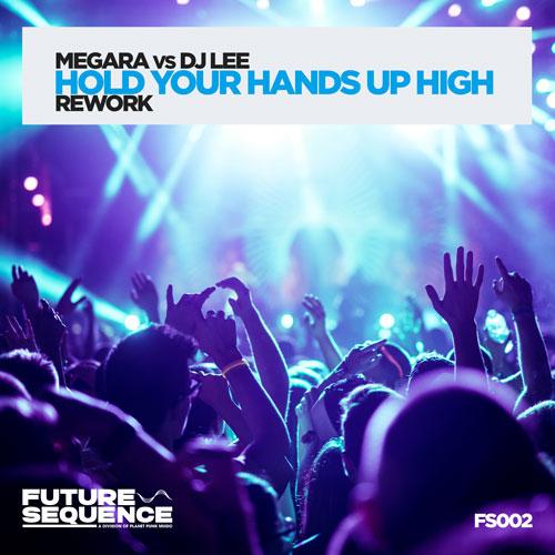 Megara vs. Dj Lee – Hold your hands up high (Rework)