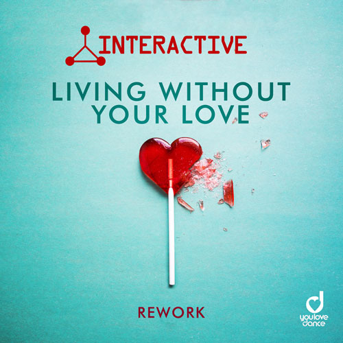 Interactive – Living without your Love (Rework)