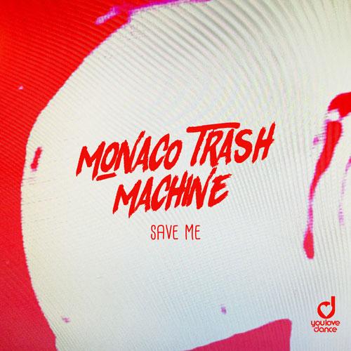Monaco Trash Machine - Save Me