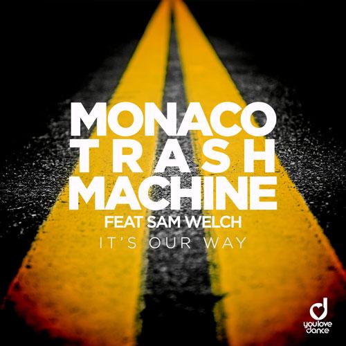 Monaco Trash Machine feat. Sam Welch – It's Our Way