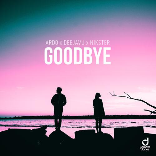 Ardo, DeejaVu & Nikster – Goodbye
