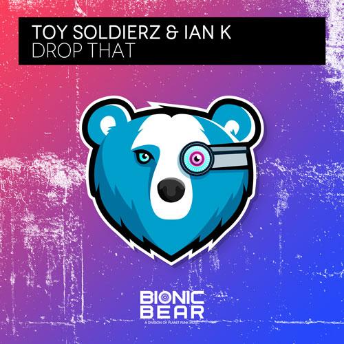 Toy Soldierz & Ian K - Drop That