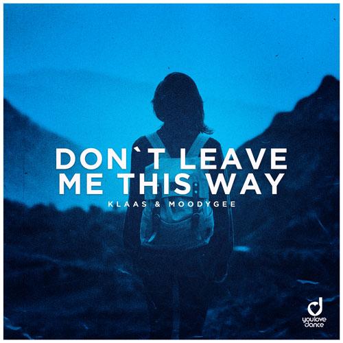 Klaas & Moodygee - Don't Leave Me This Way