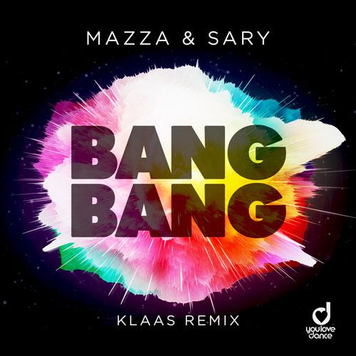 Mazza & Sary – Bang Bang (Klaas Remix)
