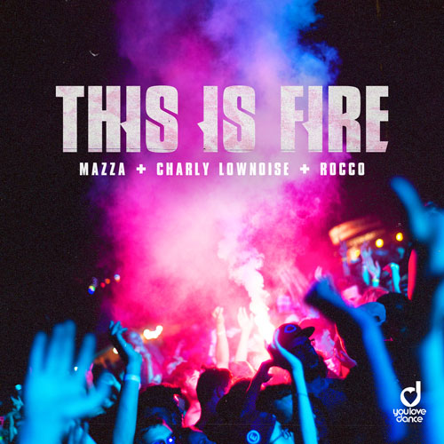 Mazza, Charly Lownoise & Rocco - This Is Fire