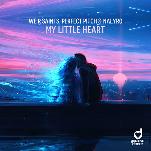 We R Saints, Perfect Pitch & NALYRO - My Little Heart