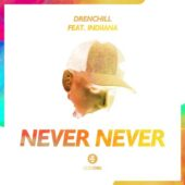 Drenchill feat. Indiiana - Never Never