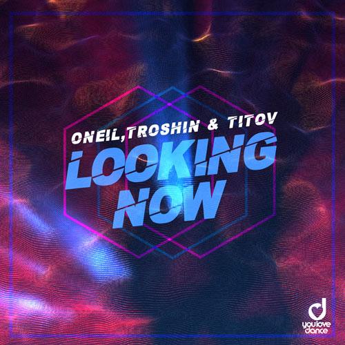ONEIL, Troshin & Titov - Looking Now